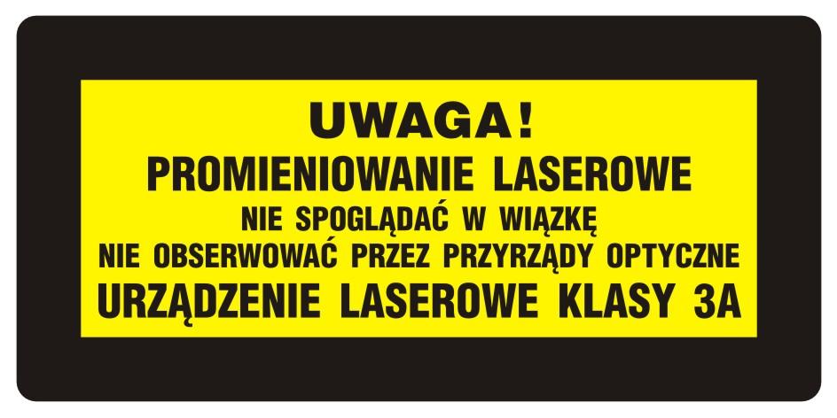 UWAGA! Promieniowanie laserowe. Nie spoglądać w wiązkę. Nie obserw. przez przyrządy optyczne. Urządz. laserowe kl. 3a