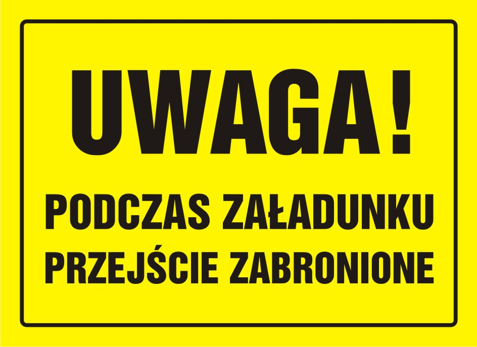 Tablica UWAGA! Podczas załadunku przejście zabronione