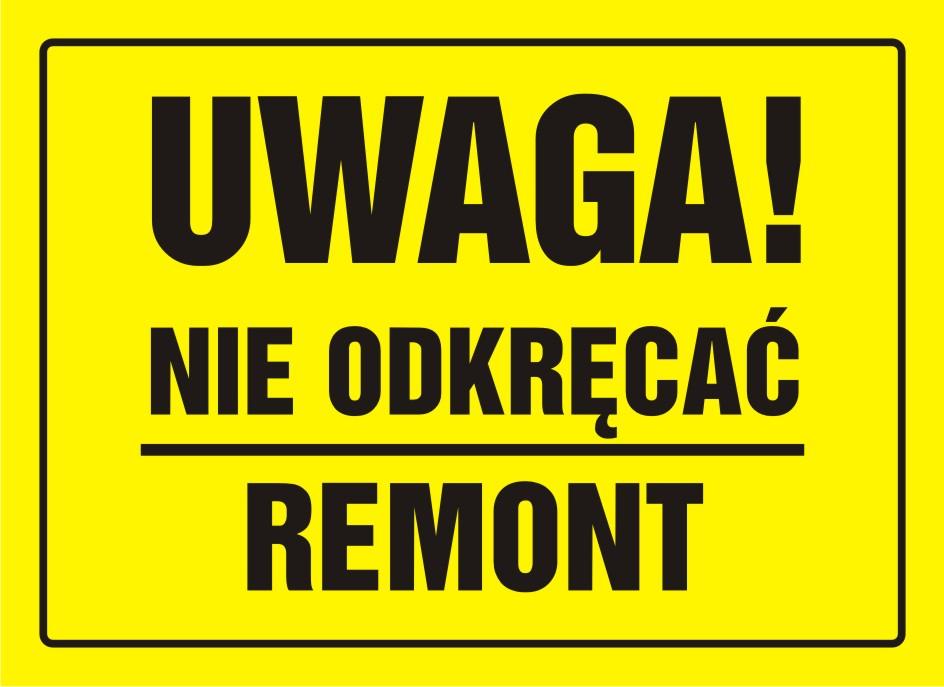 Tablica UWAGA! Nie odkręcać. Remont