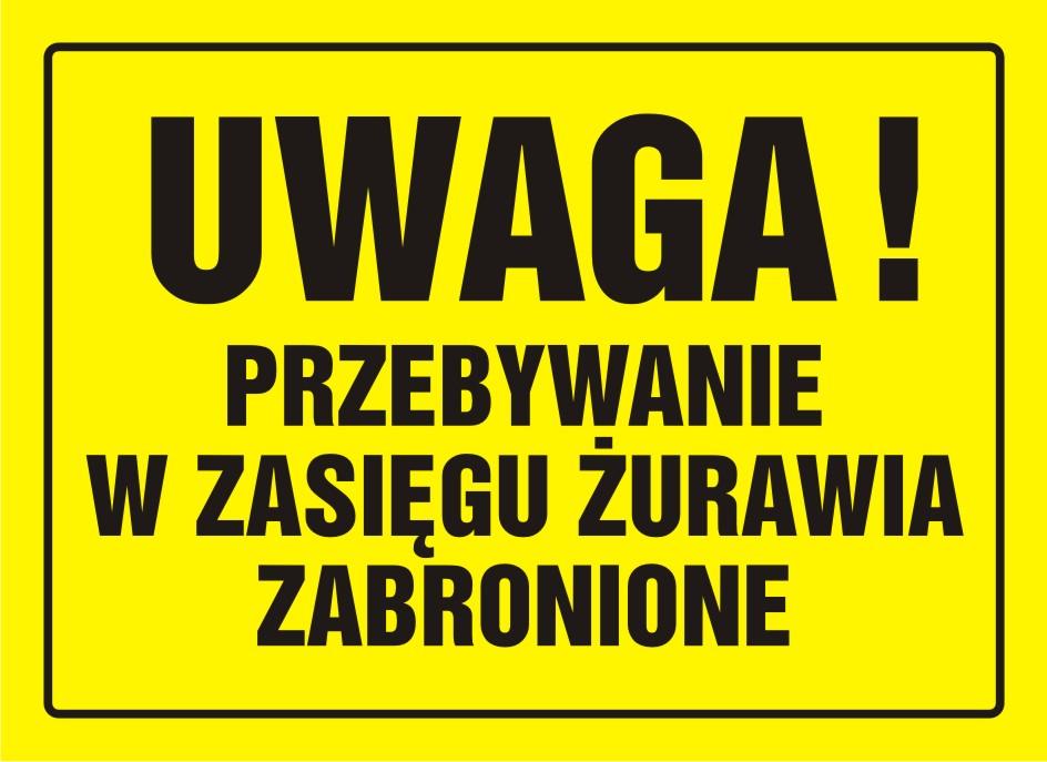Tablica UWAGA! Przebywanie w zasięgu żurawia zabronione