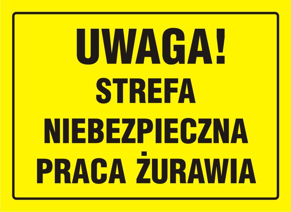 Tablica UWAGA! Strefa niebezpieczna - praca żurawia