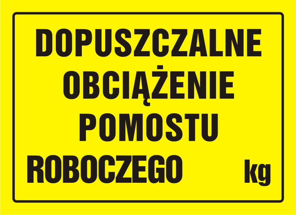 Tablica dopuszczalne obciążenie pomostu roboczego ... kg