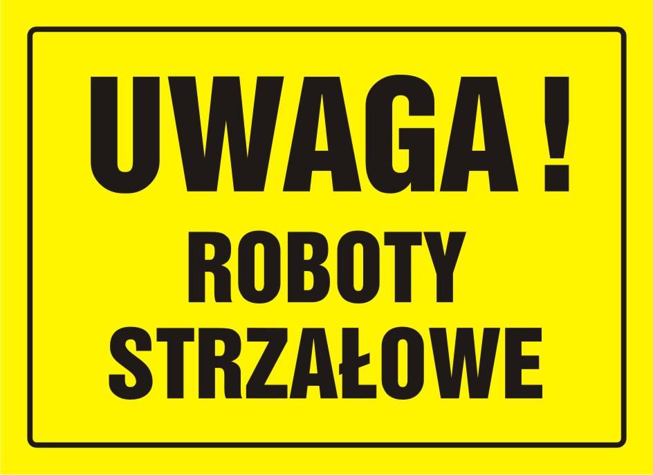 Tablica UWAGA! Roboty strzałowe