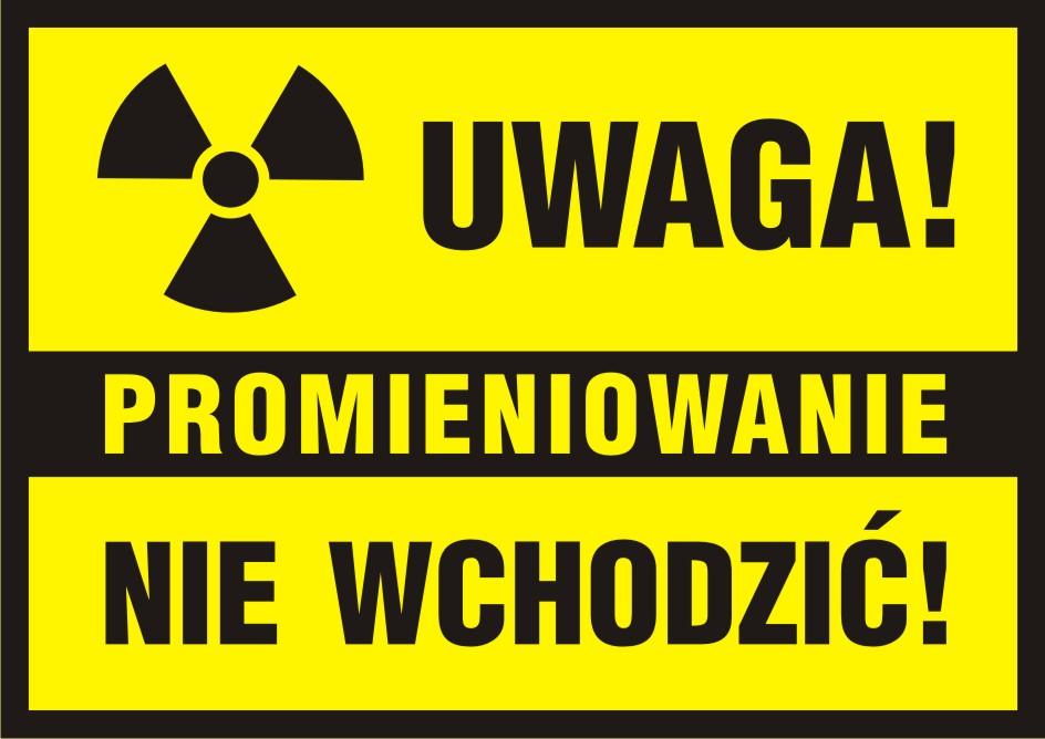 UWAGA! Promieniowanie - nie wchodzić