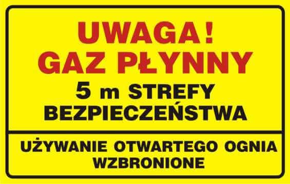 UWAGA! Gaz płynny. 5m strefy bezpieczeństwa - używanie otwartego ognia wzbronione