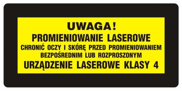UWAGA! Promieniowanie laserowe. Chronić oczy i skórę przed prom. bezpośr. lub rozproszonym. Urządzenie laserowe kl. 4