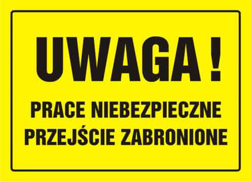 Tablica UWAGA! Prace niebezpieczne. Przejście zabronione
