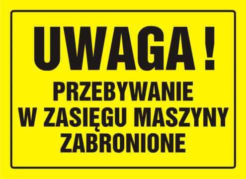 Tablica UWAGA! Przebywanie w zasięgu maszyny zabronione