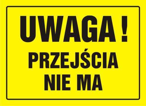 Tablica UWAGA! Przejścia nie ma