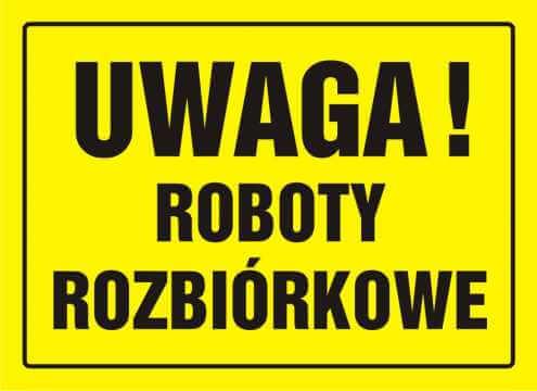 Tablica UWAGA! Roboty rozbiórkowe