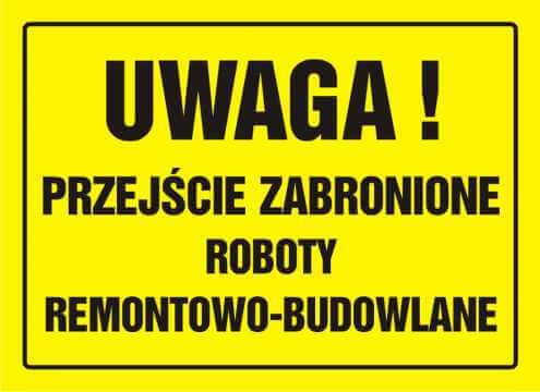 Tablica UWAGA! Przejście zabronione. Roboty remontowo - budowlane