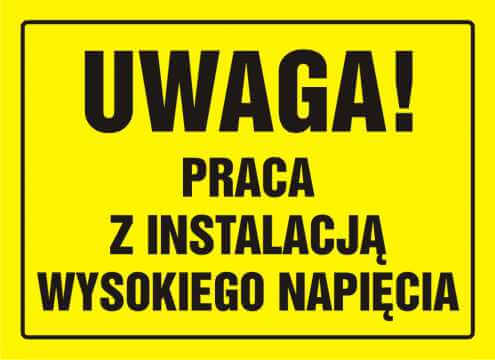 Tablica UWAGA! Praca z instalacją wysokiego napięcia