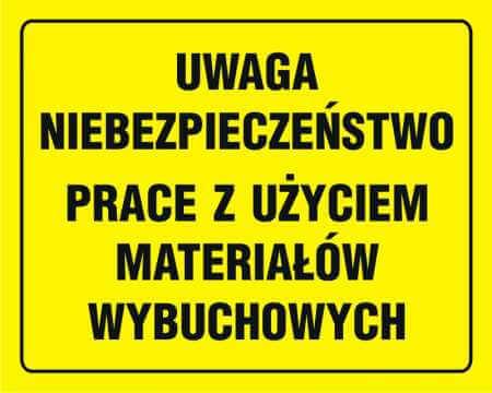Tablica UWAGA niebezpieczeństwo prace z użyciem materiałów wybuchowych