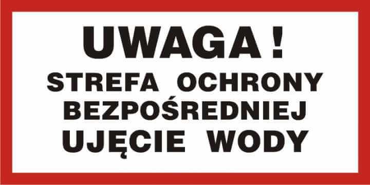 UWAGA! Strefa ochrony bezpośredniej. Ujęcie wody