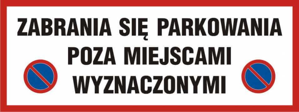 Zabrania się parkowania poza miejscami wyznaczonymi